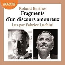 Fragments d'un discours amoureux | Livre audio Auteur(s) : Roland Barthes Narrateur(s) : Fabrice Luchini