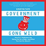 Government Gone Wild: How D.C. Politicians Are Taking You for a Ride - and What You Can Do About It | Kristin Tate