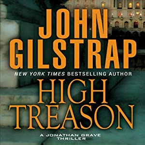 High Treason: A Jonathan Grave Thriller, Book 5 | [John Gilstrap]