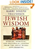 Jewish Wisdom:  Ethical, Spiritual, and Historical Lessons from the Great Works and Thinkers