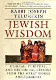 Joseph Telushkin Jewish Wisdom: The Essential Teachings and How They Have Shaped the Jewish Religion, Its People, Culture and History