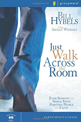 Just Walk Across the Room Participant's Guide: Four Sessions on Simple Steps Pointing People to Faith