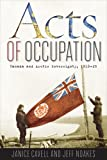Janice Cavel Acts of Occupation: Canada and Arctic Sovereignty, 1918-25