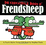 Da Crockydile Book o' Frendsheep: A Pearls Before Swine Gift Book (0740776274) by Pastis, Stephan