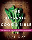 img - for The Organic Cook's Bible: How to Select and Cook the Best Ingredients on the Market book / textbook / text book