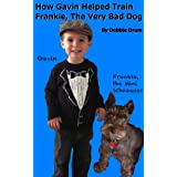 [Dog Book For Kids] How Gavin Helped Train Frankie, The Very Bad Dog ~ Debbie Drum