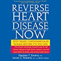 Reverse Heart Disease Now: Stop Deadly Cardiovascular Plaque Before It's Too Late (       UNABRIDGED) by Stephen Sinatra Narrated by Kevin Pierce
