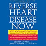 Reverse Heart Disease Now: Stop Deadly Cardiovascular Plaque Before It's Too Late | Stephen Sinatra