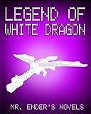 Legend of White Dragon: Mr. Enders Novels (ENDER SERIES #2)
