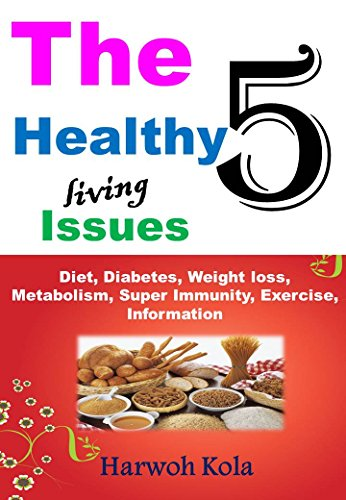THE 5  HEALTHY LIVING ISSUES: DIET, DIABETES, WEIGHT LOSS, METABOLISM, SUPER IMMUNITY, EXERCISE, INFORMATION PDF