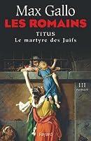 Les Romains : Titus ou le martyre des Juifs (Litt�rature Fran�aise)