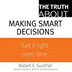 The Truth About Making Smart Decisions | Robert E. Gunther