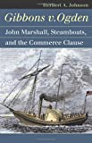Gibbons v. Ogden: John Marshall, Steamboats, and Interstate Commerce (Landmark Law Cases and American Society)
