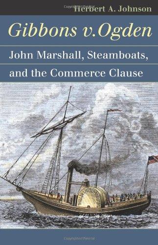 Gibbons v. Ogden: John Marshall, Steamboats, and Interstate Commerce (Landmark Law Cases and American Society) (Landmark Law Cases & American Society)