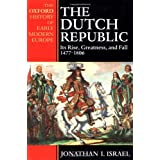 The Dutch Republic: Its Rise, Greatness, and Fall 1477-1806 (Oxford History of Modern Europe) ~ Jonathan I. Israel