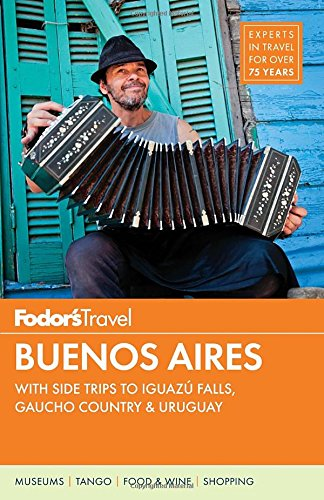 Fodor's Buenos Aires: with Side Trips to Iguazú Falls, Gaucho Country & Uruguay (Full-color Travel Guide)