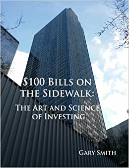 $100 Bills On The Sidewalk: The Art And Science Of Investing
