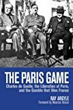 img - for The Paris Game: Charles de Gaulle, the Liberation of Paris, and the Gamble that Won France book / textbook / text book