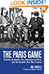 The Paris Game: Charles de Gaulle, th...