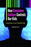 img - for How Consumer Culture Controls Our Kids: Cashing in on Conformity (Childhood in America) book / textbook / text book