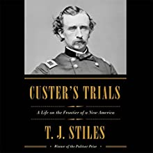 Custer's Trials: A Life on the Frontier of a New America (       UNABRIDGED) by T.J. Stiles Narrated by Arthur Morey