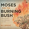 Moses and the Burning Bush  by R. C. Sproul Narrated by R. C. Sproul