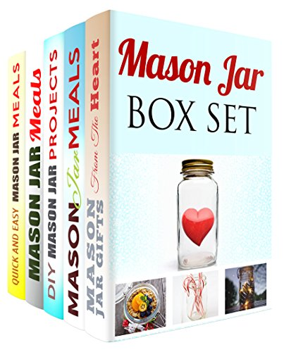 Mason Jar Box Set (5 in 1): Amazing Mason Jar Gifts, DIY Projects and Healthy Quick and Easy Recipes to Surprise Your Loved Ones (Quick and Easy & Mason Jar) by Olivia Henson, Terry Parks, Sarah Benson, Jemma Porter, Jessica Meyers