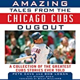 img - for Amazing Tales from the Chicago Cubs Dugout: A Collection of the Greatest Cubs Stories Ever Told book / textbook / text book