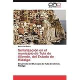 Señalización en el municipio de Tula de Allende, del Estado de Hidalgo: Desarrollo del Municipio de Tula de Allende...