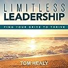 Limitless Leadership: Find Your Drive to Thrive Hörbuch von Tom Healy Gesprochen von: Tom Healy