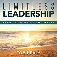 Limitless Leadership: Find Your Drive to Thrive Audiobook by Tom Healy Narrated by Tom Healy