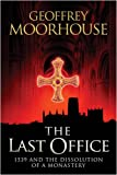 The Last Office: 1539 - The Dissolution of a Monastry (029785089X) by Moorhouse, Geoffrey