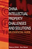 China Intellectual Property - Challenges and Solutions: An Essential Business Guide