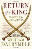 William Dalrymple Return of a King: The Battle for Afghanistan