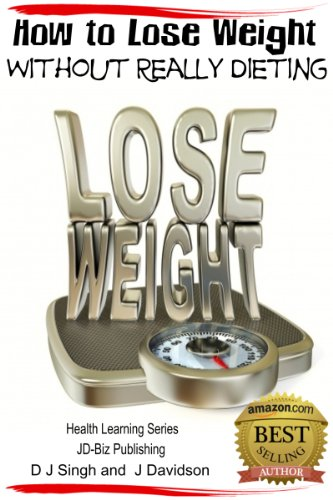 How To Lose Weight Without Really Dieting (Health Learning Series Book 17)
