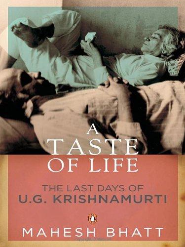 A Taste of Life: The Last Days of U. G. Krishnamurti