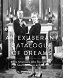 Exuberant Catalogue of Dreams: The Americans Who Revived the Country House in Britain