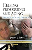 Helping Professions and Aging: Theory, Policy and Practice (Social Perspectives in the 21st Century)