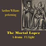 The Mortal Lopez: A Drama, Part One: Dramas with Shakespeare, Volume 3 | F L Light