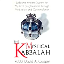 The Mystical Kabbalah Discours Auteur(s) : Rabbi David A. Cooper Narrateur(s) : Rabbi David A. Cooper