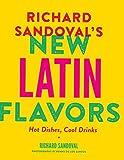 By Richard Sandoval Richard Sandovalƒ??s New Latin Flavors: Hot Dishes, Cool Drinks [Hardcover]