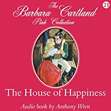 The House of Happiness (       UNABRIDGED) by Barbara Cartland Narrated by Anthony Wren