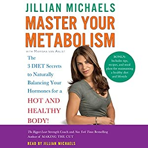 Master Your Metabolism: The 3 Diet Secrets to Naturally Balancing Your Hormones for a Hot and Healthy Body! | [Jillian Michaels, Mariska van Aalst]