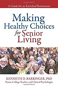 By Kenneth D. Barringer Making Healthy Choices for Senior Living: A Guide for an Enriched Retirement [Paperback] from XLIBRIS