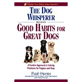 The Dog Whisperer Presents - Good Habits for Great Dogs: A Positive Approach to Solving Problems for Puppies and Dogs ~ Paul Owens