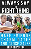 Always Say the Right Thing: Make Friends, Charm Dates, and Close Sales
