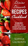 Desserts: Divine Dessert Recipes Cookbook: 60 Amazingly, Easy, Delicious Dessert Recipes Ready to Dig Into and Devour (Famous Cookbooks Book 1)