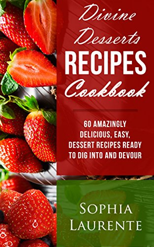 Divine Dessert Recipes Cookbook by Sophia Laurente ebook deal