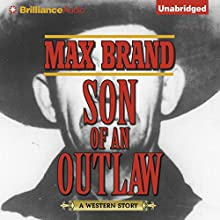 Son of an Outlaw (       UNABRIDGED) by Max Brand Narrated by Phil Gigante