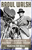 img - for Marilyn Ann Moss'sRaoul Walsh: The True Adventures of Hollywood's Legendary Director (Screen Classics) [Hardcover]2011 book / textbook / text book